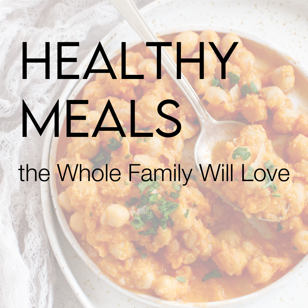 Healthy Meals the Whole Family Will Love