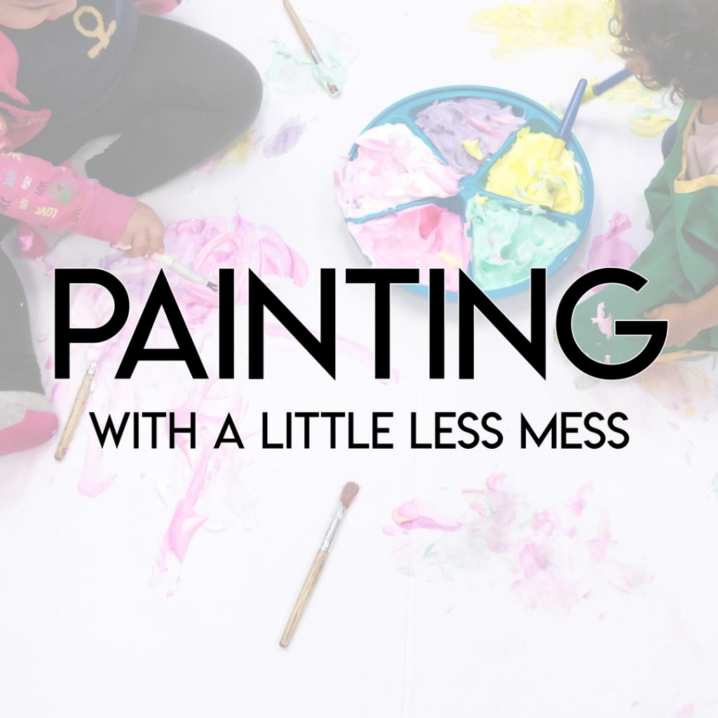 A background of children painting and the text Painting with a Little Less Mess