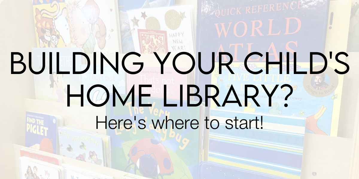 Building your child's home library? Here's where to start!