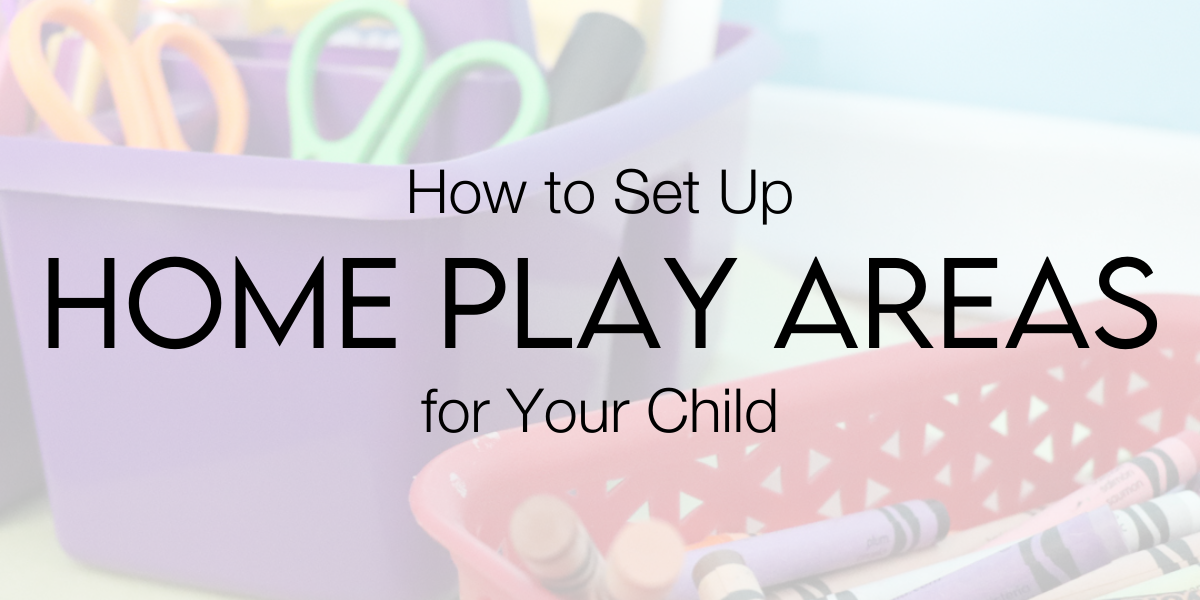 How to Set Up Home Play Areas for Your Child