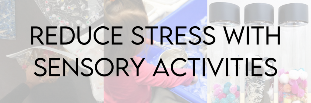 Photos of toddlers playing with sensory activities and the caption Reduce Stress with Sensory Activities