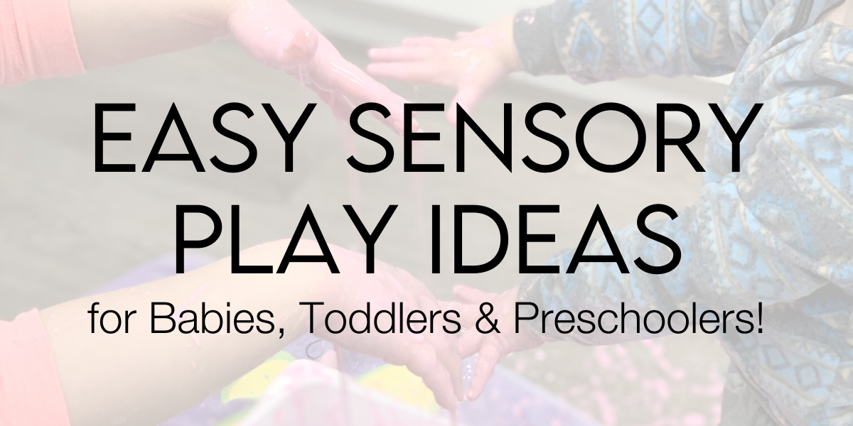Easy Sensory Play Ideas for Babies, Toddlers, and Preschoolers