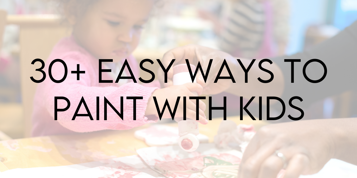 30+ Easy Ways to Paint with Kids